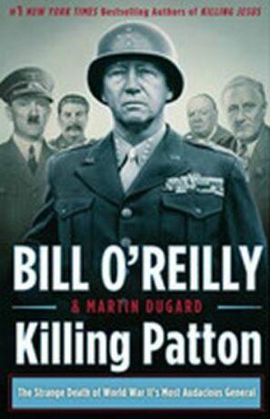 Killing Patton - Bill O´Reilly, Martin Dugard