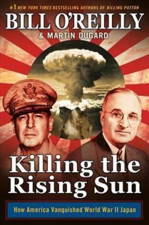 Killing the Rising Sun : How America Vanquished World War II Japan - Bill O´Reilly, Martin Dugard