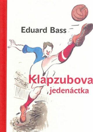 Klapzubova jedenáctka - Eduard Bass,Jiří Grus,