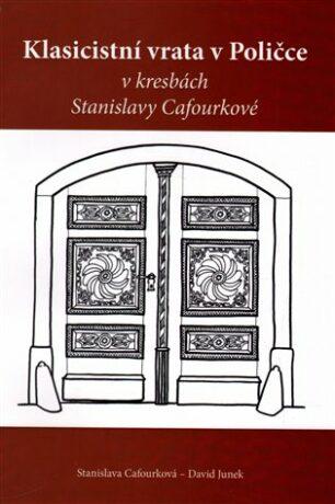 Klasicistní vrata v Poličce v kresbách Stanislavy Cafourkové - Stanislava Cafourková, David Junek