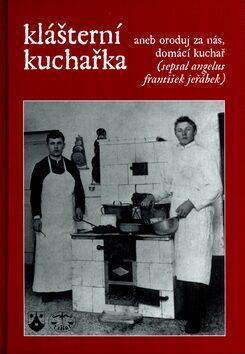 Klášterní kuchařka aneb Oroduj za nás, domácí kuchař - František Angelus Jeřábek