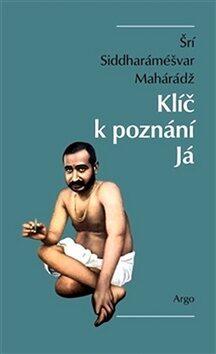Klíč k poznání Já - Šrí Siddharáméšvar