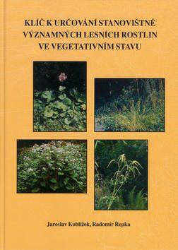 Klíč k určování stanovištně významných lesních rostlin ve vegetativním stavu - Jaroslav Koblížek, Radomír Řepka