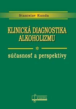 Klinická diagnostika alkoholizmu - Stanislav Kunda