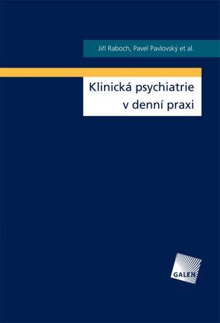 Klinická psychiatrie v denní praxi - Pavel Pavlovský, Jiří Raboch