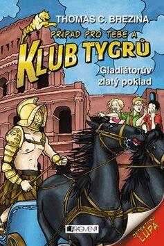Klub Tygrů - Gladiátorův zlatý poklad - Thomas C. Brezina