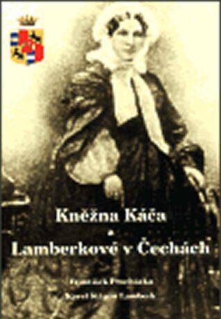 Kněžna Káča a Lamberkové v Čechách - František Procházka, Karel Štěpán Lamberk