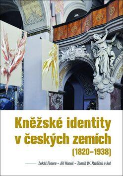 Kněžské identity v českých zemích 1820 - 1938 - Kolektiv