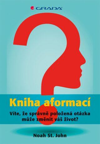 Kniha aformací - Víte, že zeptat se správnou otázkou, může změnit váš život? - John Noah St.