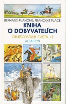Kniha o dobyvatelích - Bernard Planche