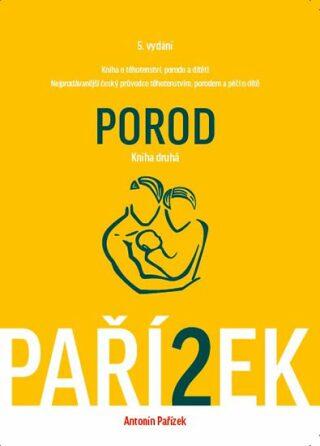 Kniha o těhotenství, porodu a dítěti 2. díl - Porod - Antonín Pařízek