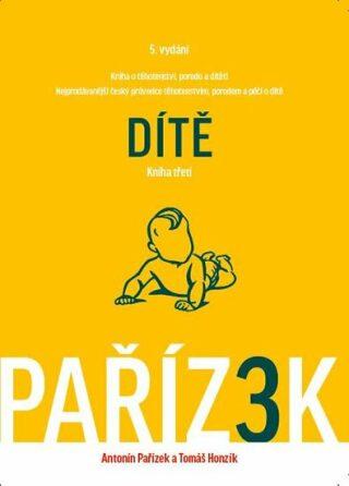 Kniha o těhotenství, porodu a dítěti 3. díl - Dítě - Antonín Pařízek, Honzík Tomáš