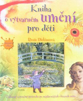 Kniha o výtvarném umění pro děti - Rosie Dickinsová