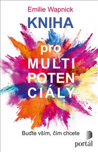 Kniha pro multipotenciály: Buďte vším, čím chcete - Emilie Wapnick