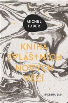 Kniha zvláštních nových věcí - Michel Faber