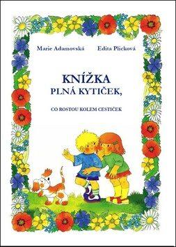 Knížka plná kytiček, co rostou kolem cestiček - Edita Plicková, Marie Adamovská