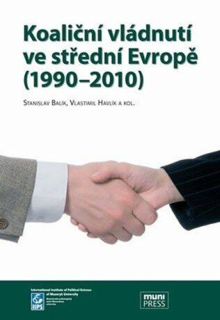 Koaliční vládnutí ve střední Evropě (1990-2010) - Stanislav Balík, Vlastimil Havlík