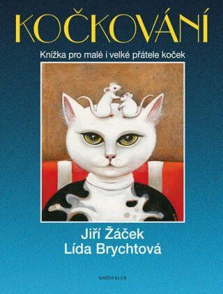 Kočkování - Knížka pro malé i velké přátele koček - Jiří Žáček, Lída Brychtová
