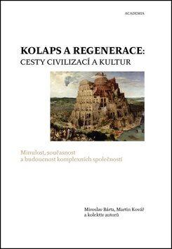 Kolaps a regenerace: Cesty civilizací a kultur - Miroslav Bárta