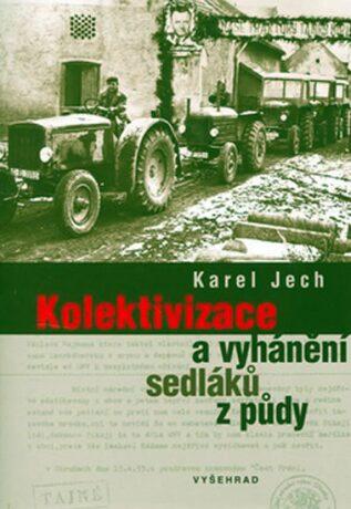 Kolektivizace a vyhánění sedláků z půdy - Karel Jech