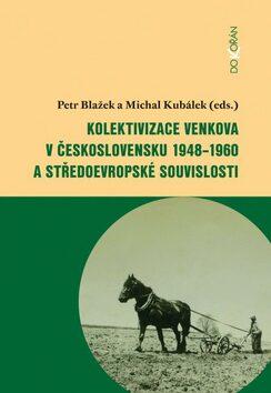 Kolektivizace venkova v Československu a středoevropské souvislosti - Petr Blažek, Michal Kubálek