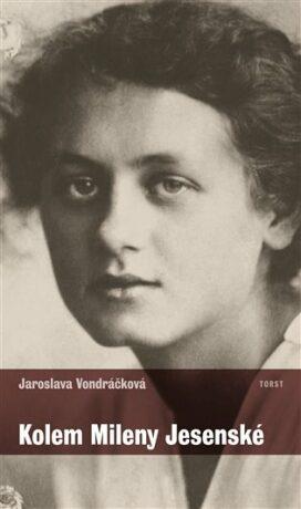Kolem Mileny Jesenské - Jaroslava Vondráčková