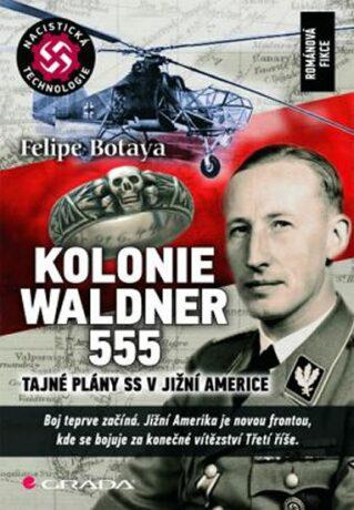Kolonie Waldner 555 - Tajné plány SS v Jižní Americe - Felipe Botaya