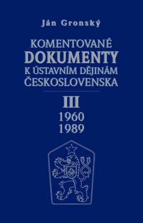 Komentované dokumenty k ústavním dějinám Československa 1960 - 1989 III.díl - Ján Gronský