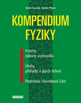 Kompendium fyziky - Vzorce, zákony a pravidla, Úlohy, příklady a jejich řešení, Podrobná slovníková část - Gascha Heinz, Stefan Pflanz