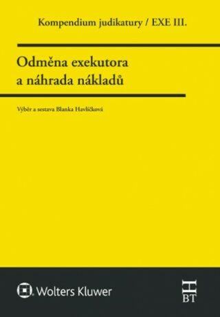 Kompendium judikatury. Odměna exekutora a náhrada nákladů. 3. díl - Blanka Havlíčková