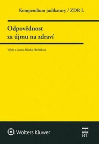Kompendium judikatury Odpovědnost za újmu na zdraví - Blanka Havlíčková