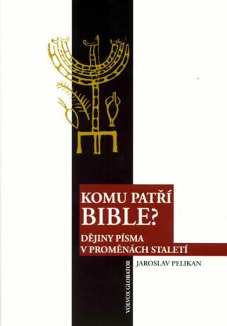 Komu patří Bible? - Pelikan Jaroslav