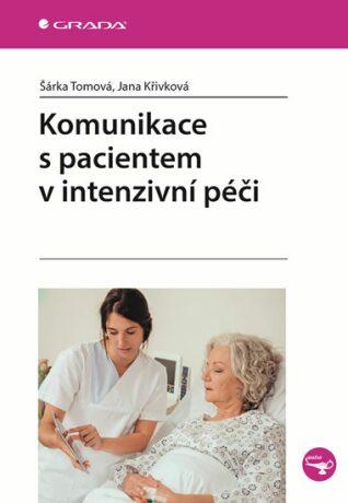Komunikace s pacientem v intenzivní péči - Šárka Tomová, Jana Křivková