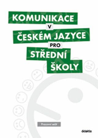 Komunikace v českém jazyce pro SŠ - Pracovní sešit - Kolektiv autorů