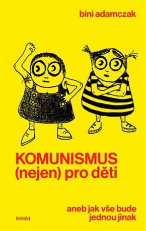 Komunismus (nejen) pro děti - Bini Adamczak