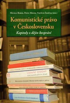 Komunistické právo v Československu - kapitoly z dějin bezpráví - Kolektiv