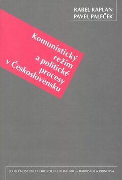 Komunistický režim a politické procesy v Československu - Karel Kaplan, Pavel Paleček