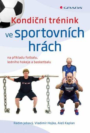 Kondiční trénink ve sportovních hrách na příkladu fotbalu, ledního hokeje a basketbalu - Kolektiv