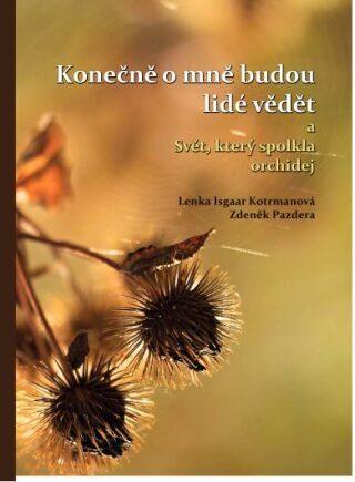 Konečně o mně budou lidé vědět a Svět, který spolkla orchidej - Lenka Isgaar Kotrmanová, Zdeněk Pazdera