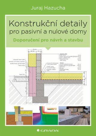 Konstrukční detaily pro pasivní domy - Jan Bárta, Juraj Hazucha