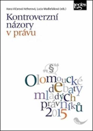 Kontroverzní názory v právu - Lucia Madleňáková, Hana Vičarová Hefnerová