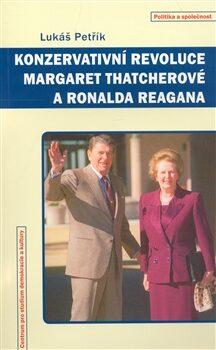 Konzervativní revoluce Margaret Thatcherové a Ronalda Reagana - Lukáš Petřík