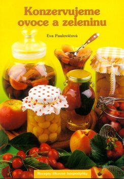 Konzervujeme ovoce a zeleninu - Eva Paulovičová, Vladimír Horecký