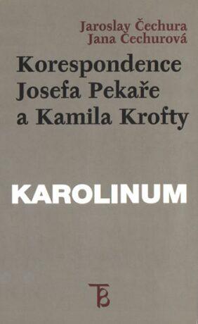 Korespondence Josefa Pekaře a Kamila Krofty - Jaroslav Čechura, Jana Čechurová