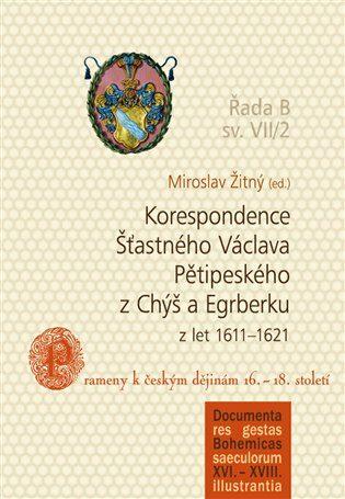 Korespondence Šťastného Václava Pětipeského z Chýš a Egrberku z let 1611–1621 - Miroslav Žitný