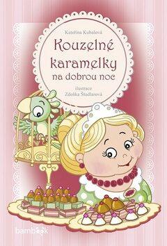 Kouzelné karamelky na dobrou noc - Zdeňka Študlarová, Kubalová Kateřina