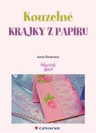 Kouzelné krajky z papíru - Anna Šmalcová - e-kniha