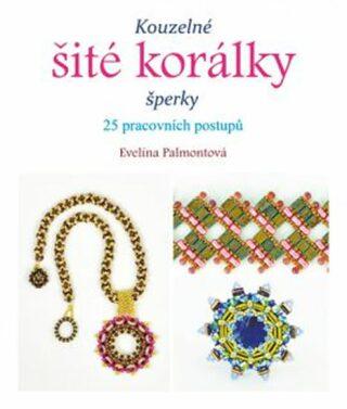 Kouzelné šité korálky šperky - Palmontová Evelína