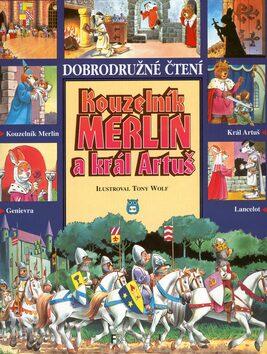 Kouzelník Merlin a král Artuš - Tony Wolf