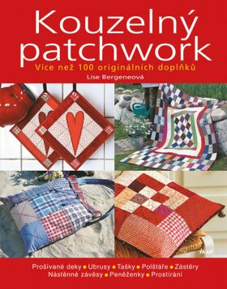 Kouzelný patchwork - Více než 100 originálních doplňků - Bergeneová Lise